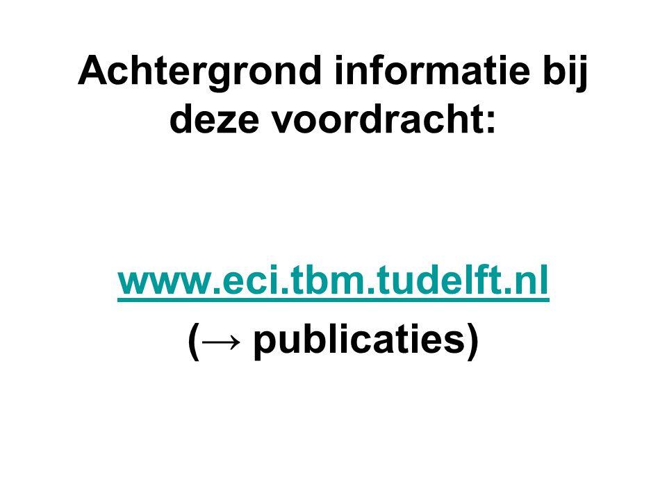 Achtergrond informatie bij deze voordracht: www.eci.tbm.tudelft.nl (→ publicaties)