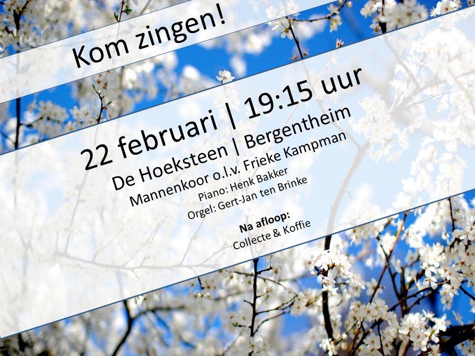 22 februari | 19:15 uur De Hoeksteen | Bergentheim Mannenkoor o.l.v. Frieke Kampman Piano: Henk Bakker Orgel: Gert-Jan ten Brinke Na afloop: Collecte