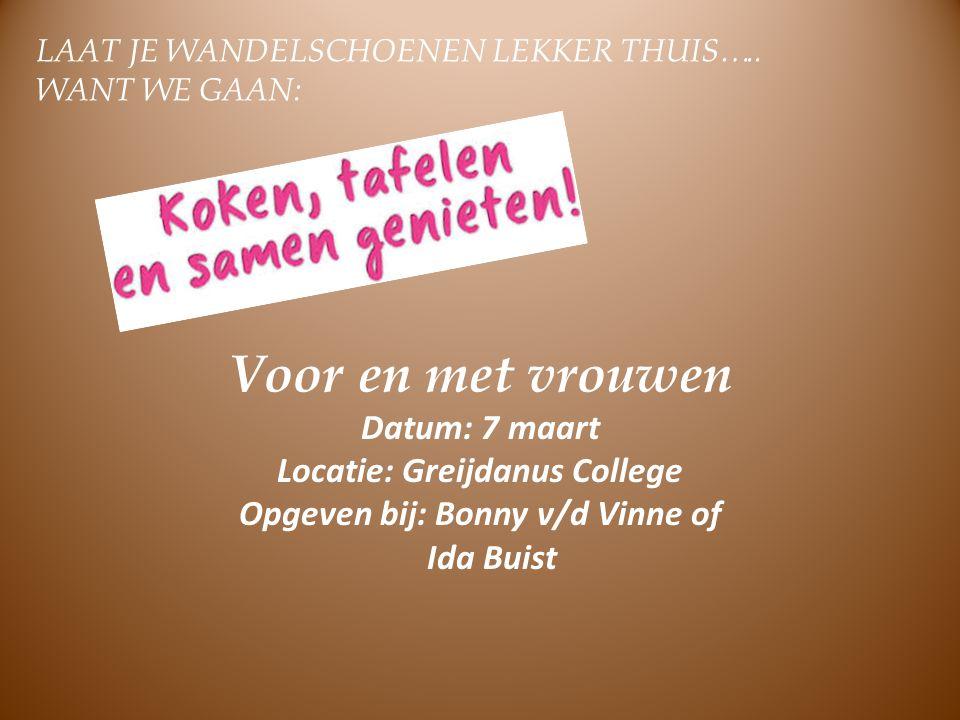 Voor en met vrouwen Datum: 7 maart Locatie: Greijdanus College Opgeven bij: Bonny v/d Vinne of Ida Buist LAAT JE WANDELSCHOENEN LEKKER THUIS….. WANT W