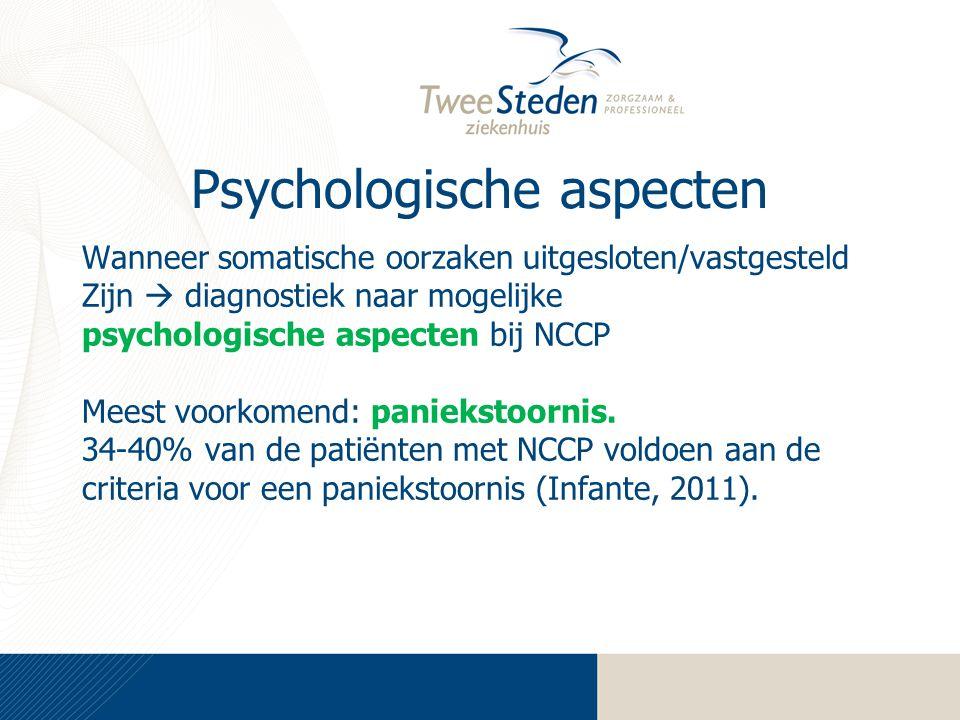 Psychologische aspecten Wanneer somatische oorzaken uitgesloten/vastgesteld Zijn  diagnostiek naar mogelijke psychologische aspecten bij NCCP Meest voorkomend: paniekstoornis.