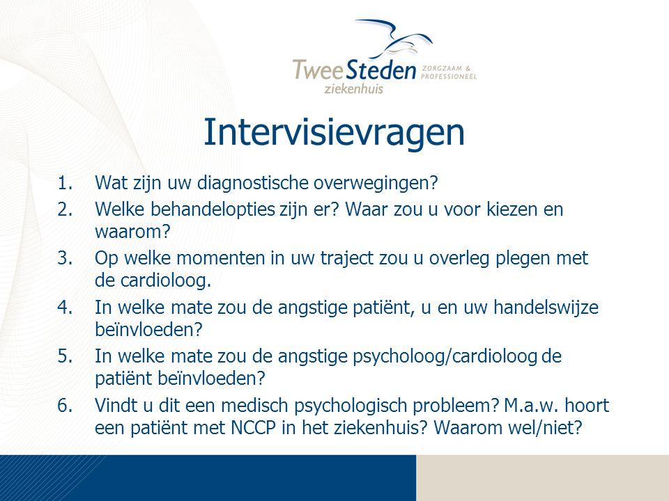 Intervisievragen 1.Wat zijn uw diagnostische overwegingen? 2.Welke behandelopties zijn er? Waar zou u voor kiezen en waarom? 3.Op welke momenten in uw