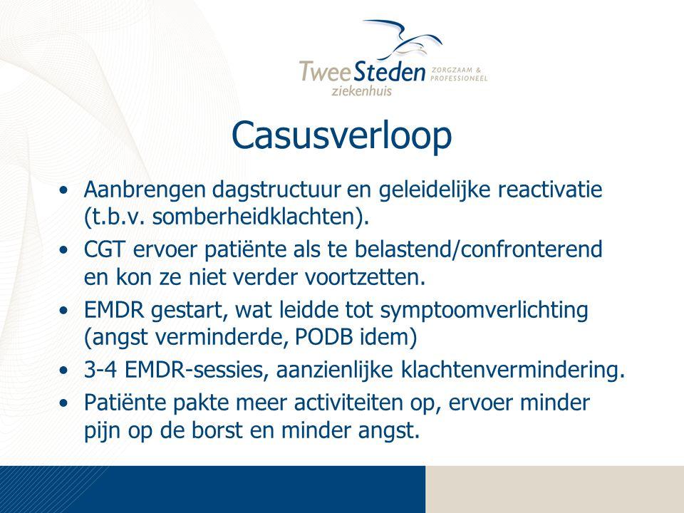 Casusverloop Aanbrengen dagstructuur en geleidelijke reactivatie (t.b.v. somberheidklachten). CGT ervoer patiënte als te belastend/confronterend en ko