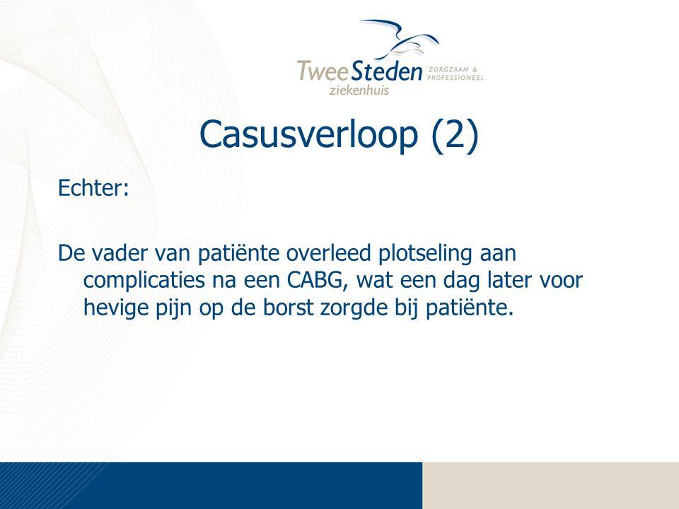 Casusverloop (2) Echter: De vader van patiënte overleed plotseling aan complicaties na een CABG, wat een dag later voor hevige pijn op de borst zorgde bij patiënte.