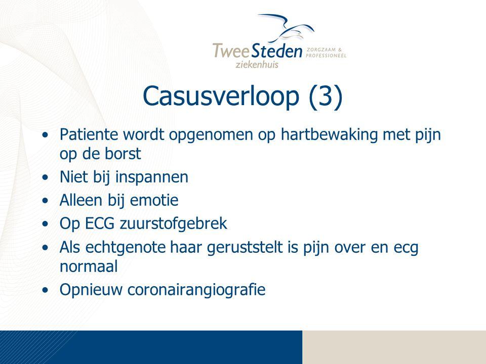 Casusverloop (3) Patiente wordt opgenomen op hartbewaking met pijn op de borst Niet bij inspannen Alleen bij emotie Op ECG zuurstofgebrek Als echtgenote haar geruststelt is pijn over en ecg normaal Opnieuw coronairangiografie