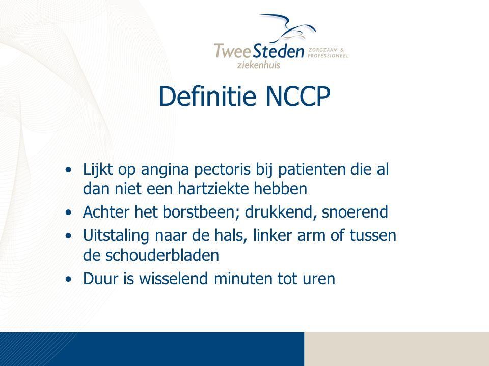Definitie NCCP Lijkt op angina pectoris bij patienten die al dan niet een hartziekte hebben Achter het borstbeen; drukkend, snoerend Uitstaling naar de hals, linker arm of tussen de schouderbladen Duur is wisselend minuten tot uren