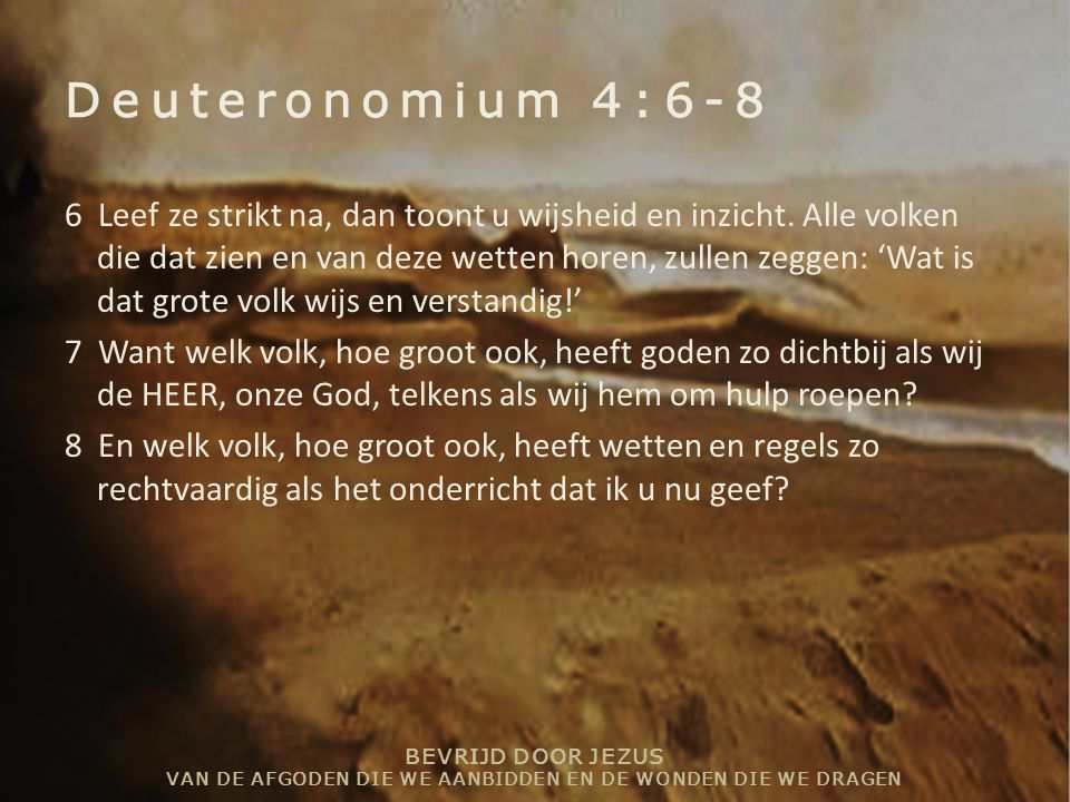 BEVRIJD DOOR JEZUS VAN DE AFGODEN DIE WE AANBIDDEN EN DE WONDEN DIE WE DRAGEN Psalm 107 1 'Loof de HEER, want hij is goed, eeuwig duurt zijn trouw.' 2 Zo spreken zij die door de HEER zijn verlost, die hij verloste uit de greep van de angst,