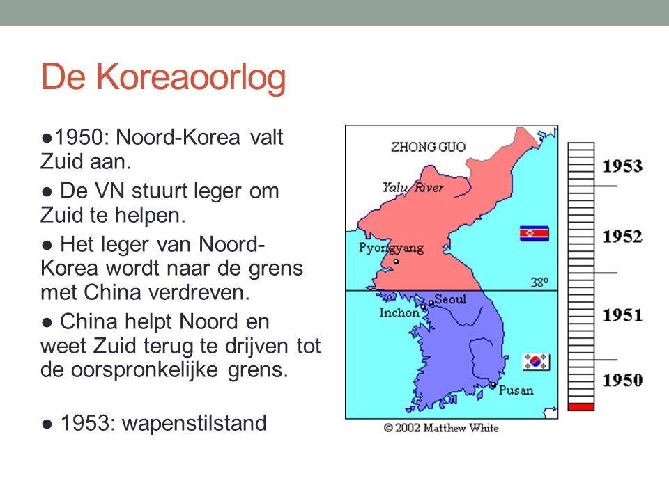 De Koreaoorlog ●1950: Noord-Korea valt Zuid aan. ● De VN stuurt leger om Zuid te helpen. ● Het leger van Noord- Korea wordt naar de grens met China ve