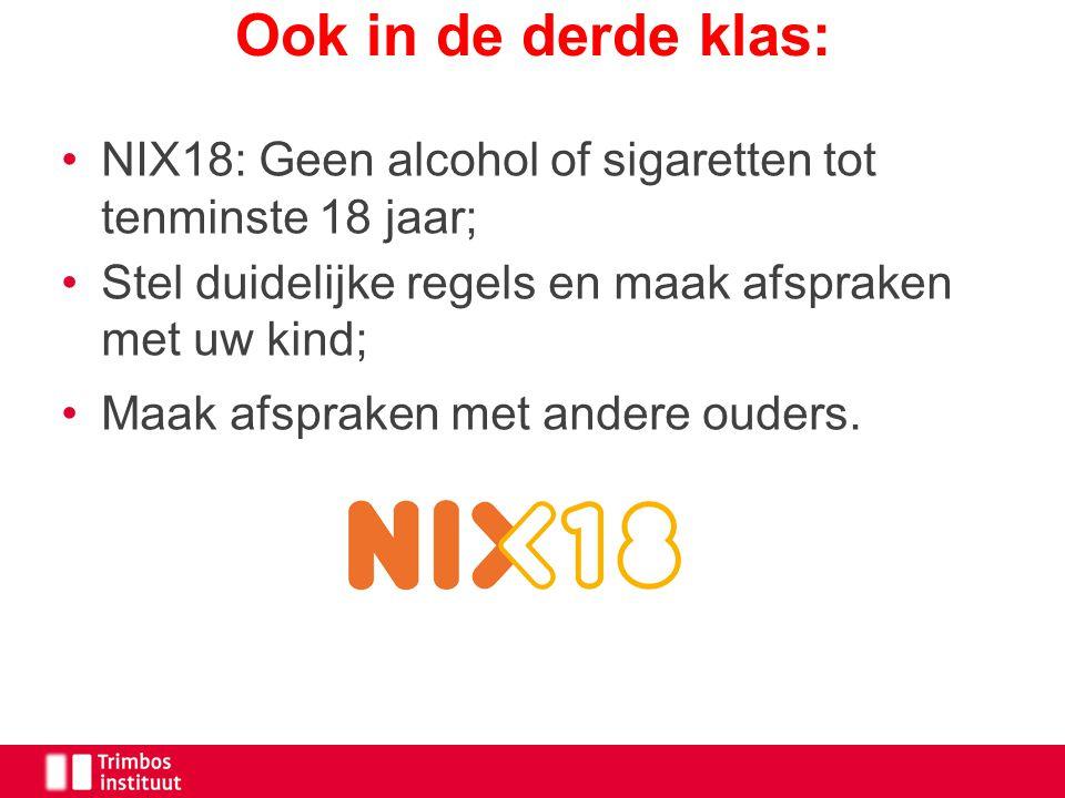 NIX18: Geen alcohol of sigaretten tot tenminste 18 jaar; Stel duidelijke regels en maak afspraken met uw kind; Maak afspraken met andere ouders. Ook i