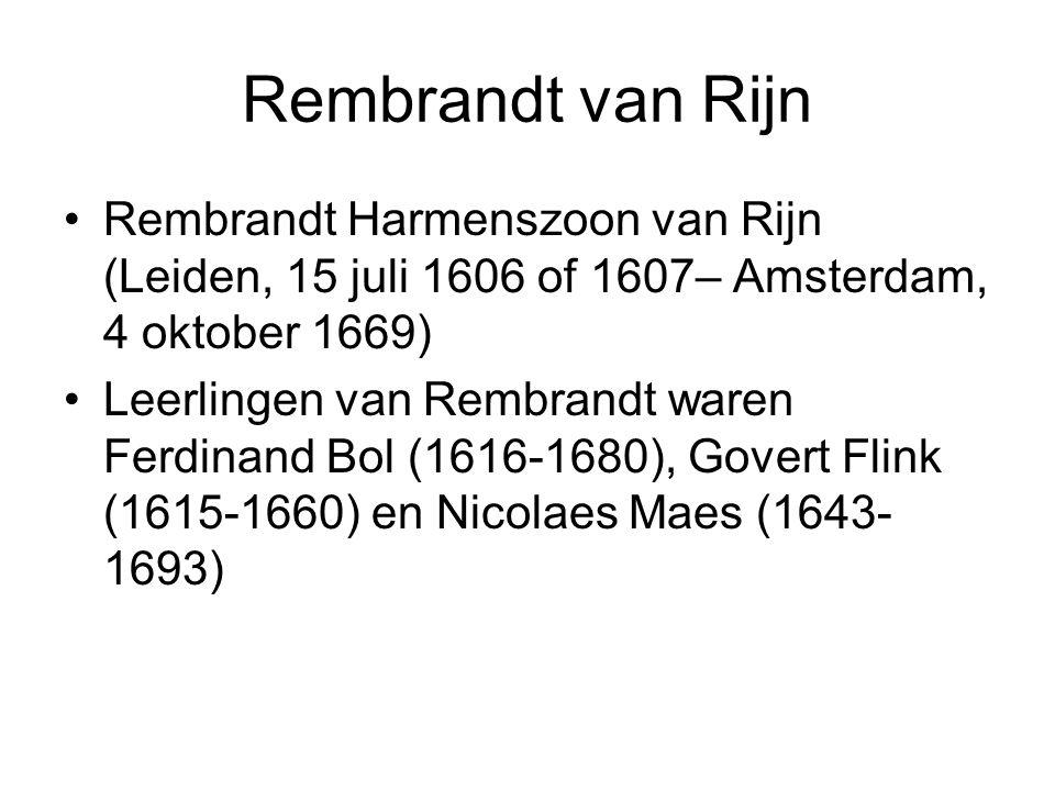Rembrandt van Rijn Rembrandt Harmenszoon van Rijn (Leiden, 15 juli 1606 of 1607– Amsterdam, 4 oktober 1669) Leerlingen van Rembrandt waren Ferdinand B