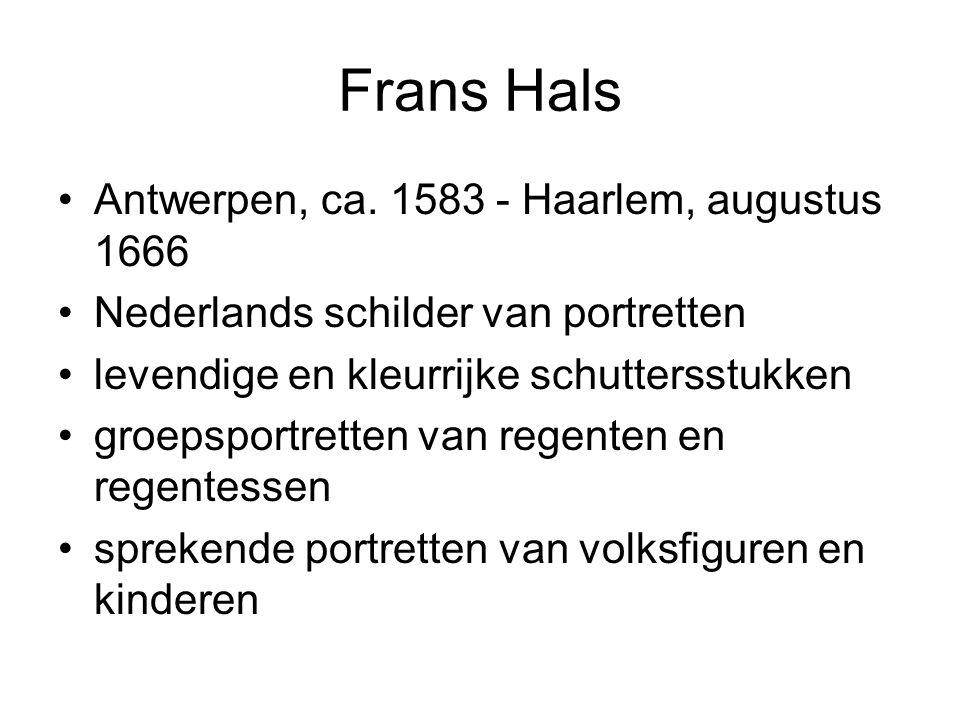 Frans Hals Antwerpen, ca. 1583 - Haarlem, augustus 1666 Nederlands schilder van portretten levendige en kleurrijke schuttersstukken groepsportretten v