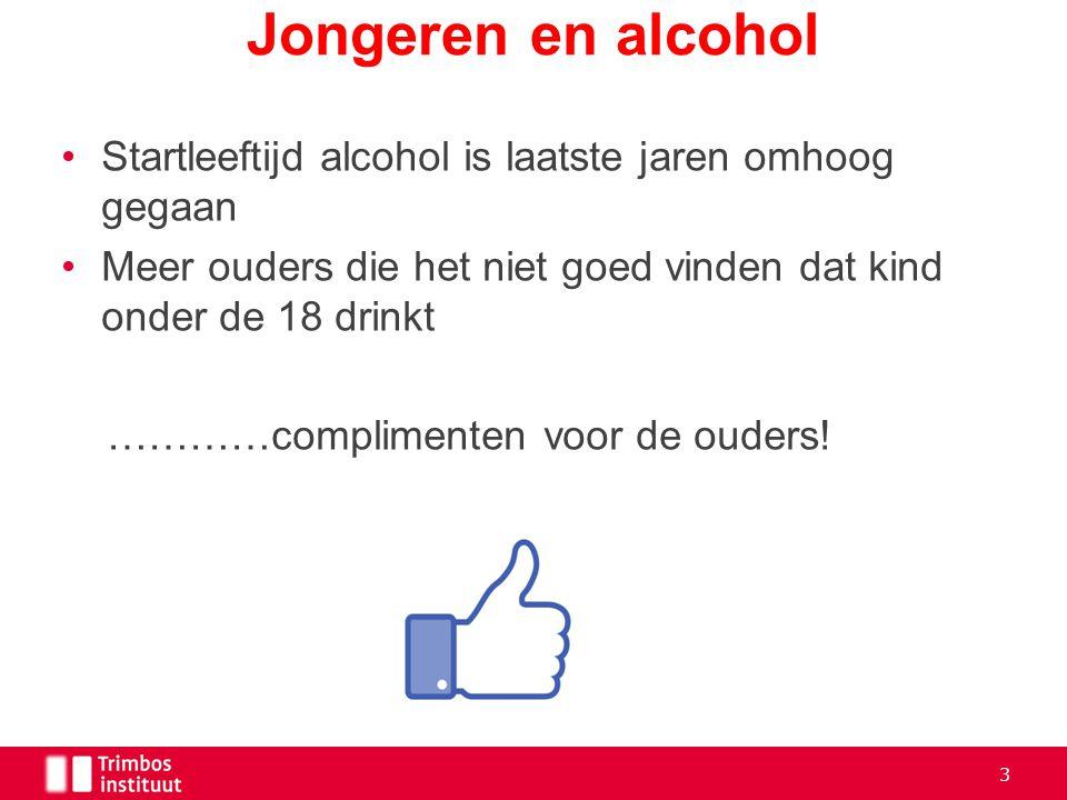 Startleeftijd alcohol is laatste jaren omhoog gegaan Meer ouders die het niet goed vinden dat kind onder de 18 drinkt …………complimenten voor de ouders!