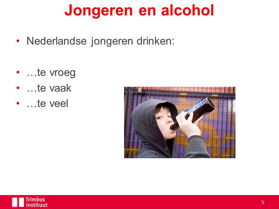Nederlandse jongeren drinken: …te vroeg …te vaak …te veel Jongeren en alcohol 5