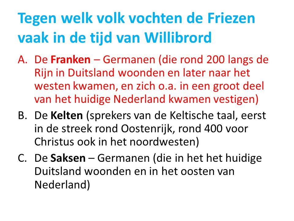 Tegen welk volk vochten de Friezen vaak in de tijd van Willibrord A.De Franken – Germanen (die rond 200 langs de Rijn in Duitsland woonden en later na