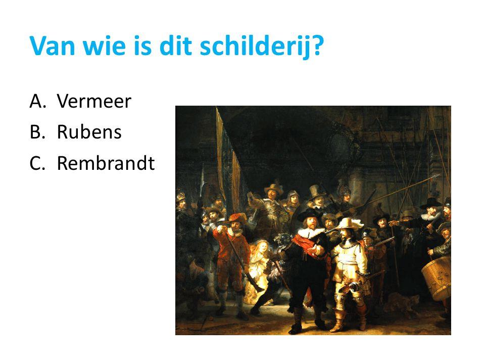 Van wie is dit schilderij? A.Vermeer B.Rubens C.Rembrandt
