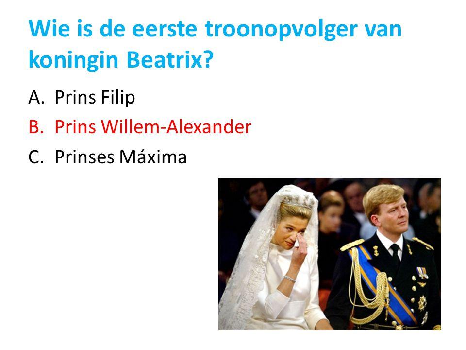 Wie is de eerste troonopvolger van koningin Beatrix? A.Prins Filip B.Prins Willem-Alexander C.Prinses Máxima