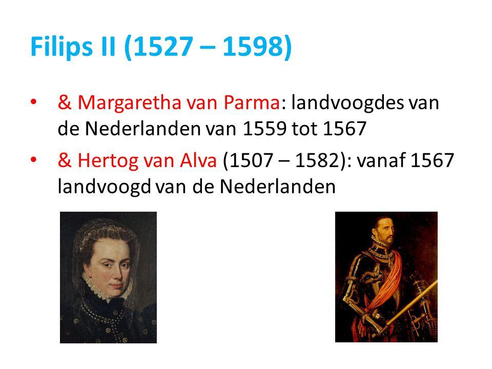 Filips II (1527 – 1598) & Margaretha van Parma: landvoogdes van de Nederlanden van 1559 tot 1567 & Hertog van Alva (1507 – 1582): vanaf 1567 landvoogd