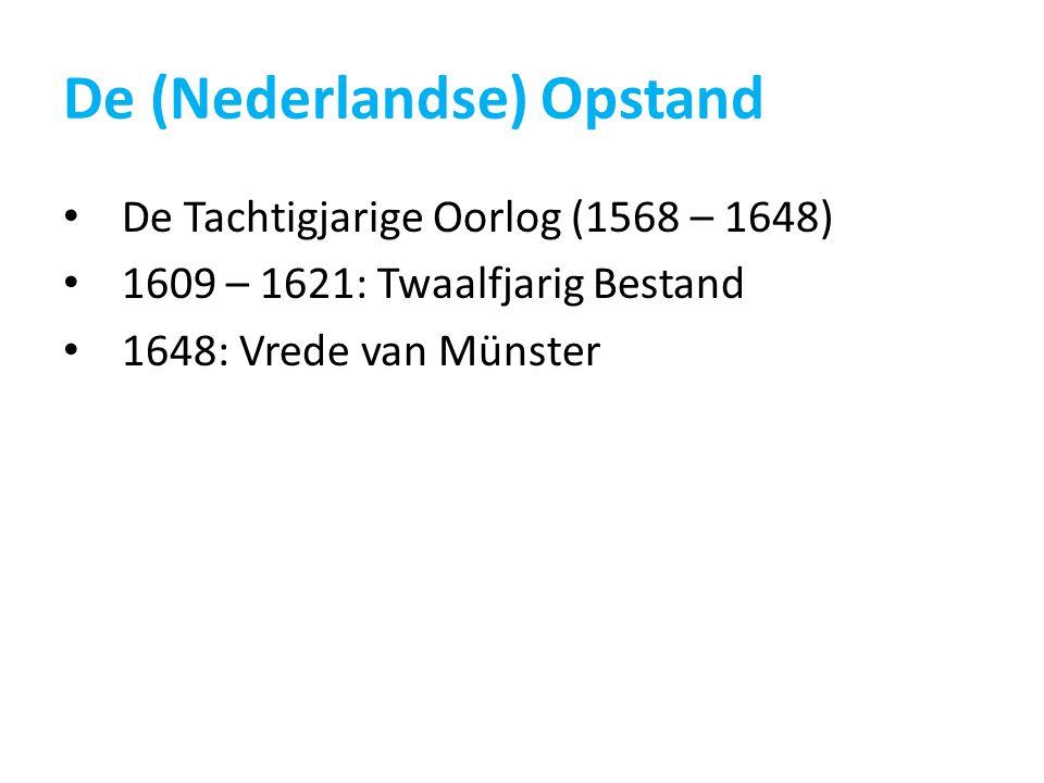 De (Nederlandse) Opstand De Tachtigjarige Oorlog (1568 – 1648) 1609 – 1621: Twaalfjarig Bestand 1648: Vrede van Münster