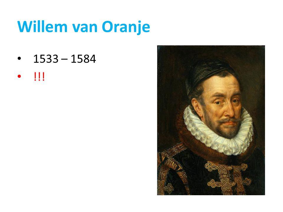 Willem van Oranje 1533 – 1584 !!!