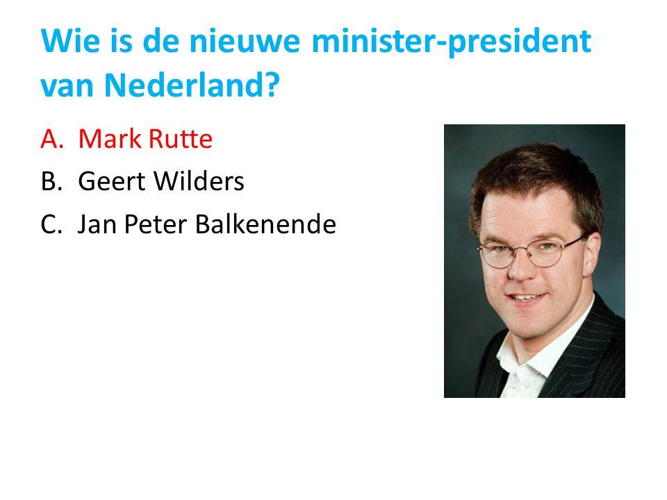 Wie is de nieuwe minister-president van Nederland? A.Mark Rutte B.Geert Wilders C.Jan Peter Balkenende