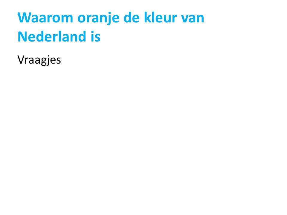 Waarom oranje de kleur van Nederland is Vraagjes