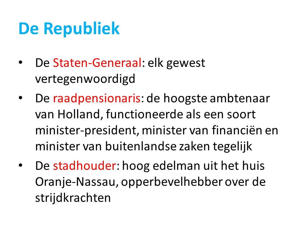 De Republiek De Staten-Generaal: elk gewest vertegenwoordigd De raadpensionaris: de hoogste ambtenaar van Holland, functioneerde als een soort ministe