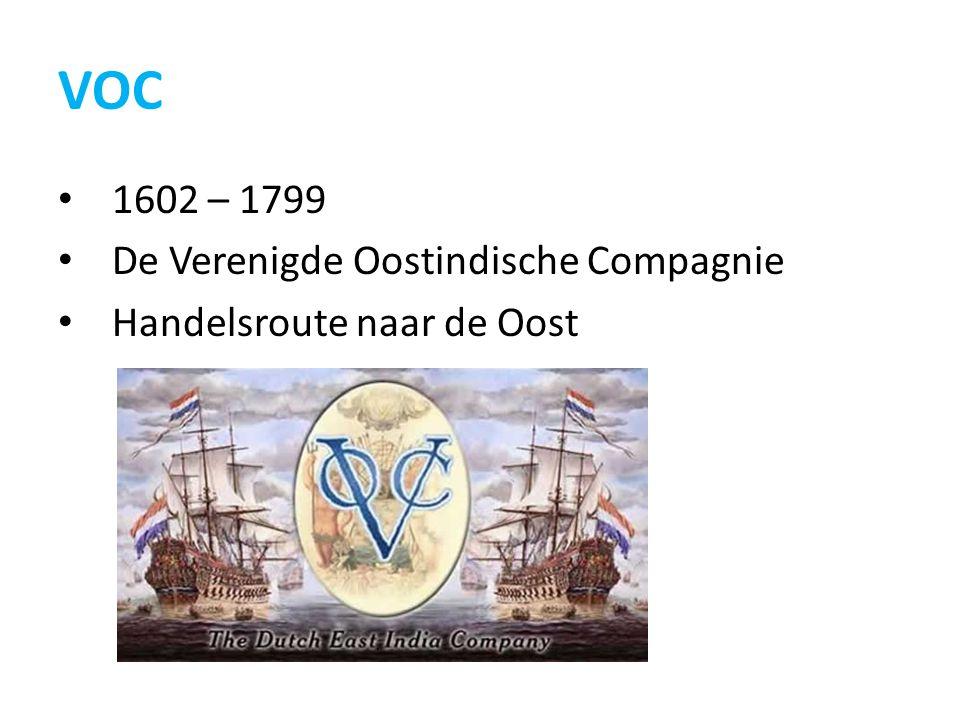 VOC 1602 – 1799 De Verenigde Oostindische Compagnie Handelsroute naar de Oost