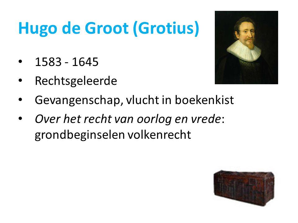 Hugo de Groot (Grotius) 1583 - 1645 Rechtsgeleerde Gevangenschap, vlucht in boekenkist Over het recht van oorlog en vrede: grondbeginselen volkenrecht