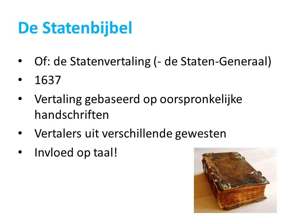 De Statenbijbel Of: de Statenvertaling (- de Staten-Generaal) 1637 Vertaling gebaseerd op oorspronkelijke handschriften Vertalers uit verschillende ge