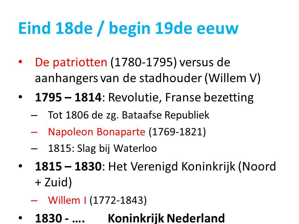 Eind 18de / begin 19de eeuw De patriotten (1780-1795) versus de aanhangers van de stadhouder (Willem V) 1795 – 1814: Revolutie, Franse bezetting – Tot