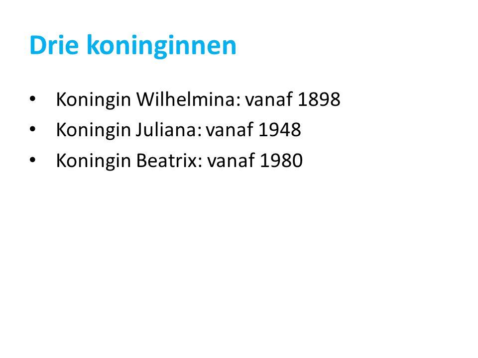 Drie koninginnen Koningin Wilhelmina: vanaf 1898 Koningin Juliana: vanaf 1948 Koningin Beatrix: vanaf 1980