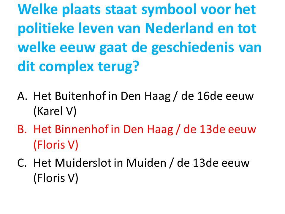 Welke plaats staat symbool voor het politieke leven van Nederland en tot welke eeuw gaat de geschiedenis van dit complex terug? A.Het Buitenhof in Den