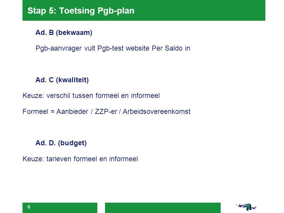 9 Stap 6/7: Admininstratie: Backoffice & SVB -Wijkteam 'bestelt' Pgb  -Backoffice stuurt beschikking naar pgb-houder -Backoffice onderhoudt contact met SVB 9