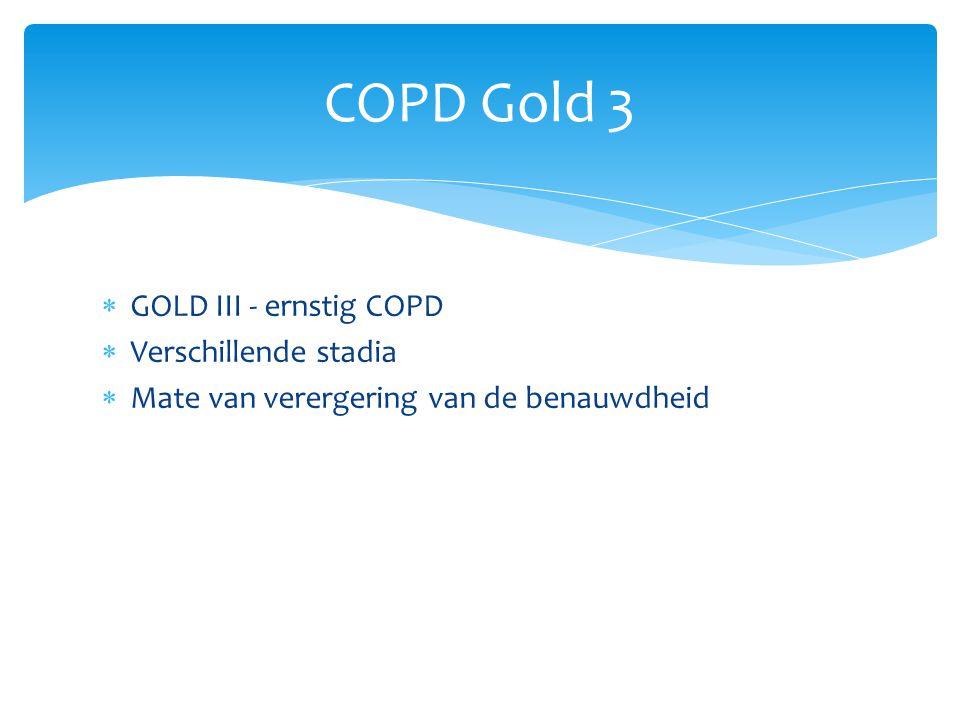  GOLD III - ernstig COPD  Verschillende stadia  Mate van verergering van de benauwdheid COPD Gold 3