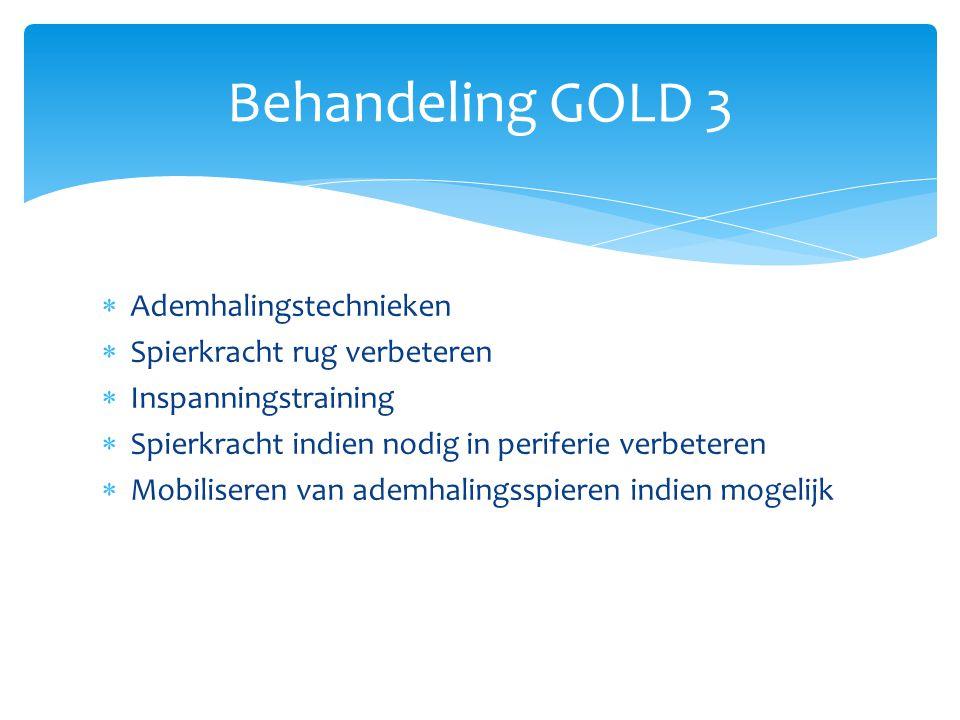  Ademhalingstechnieken  Spierkracht rug verbeteren  Inspanningstraining  Spierkracht indien nodig in periferie verbeteren  Mobiliseren van ademhalingsspieren indien mogelijk Behandeling GOLD 3