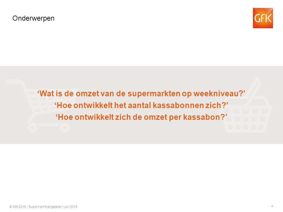 4 © GfK 2015 | Supermarktkengetallen | juni 2015 Onderwerpen 'Wat is de omzet van de supermarkten op weekniveau ' 'Hoe ontwikkelt het aantal kassabonnen zich ' 'Hoe ontwikkelt zich de omzet per kassabon '