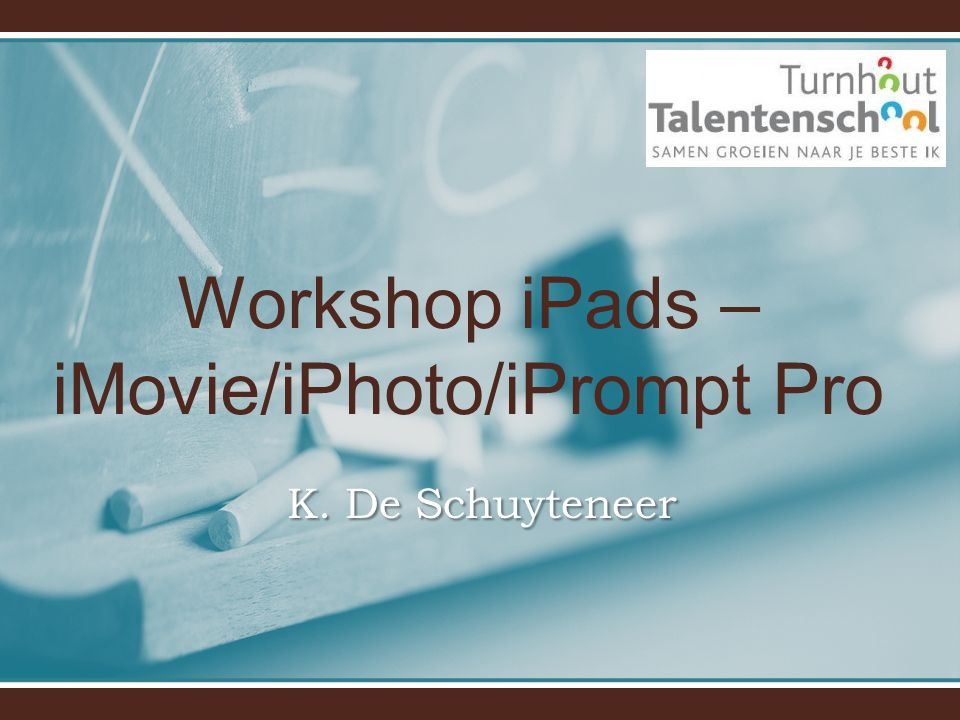 Workshop iPads – iMovie/iPhoto/iPrompt Pro K. De Schuyteneer