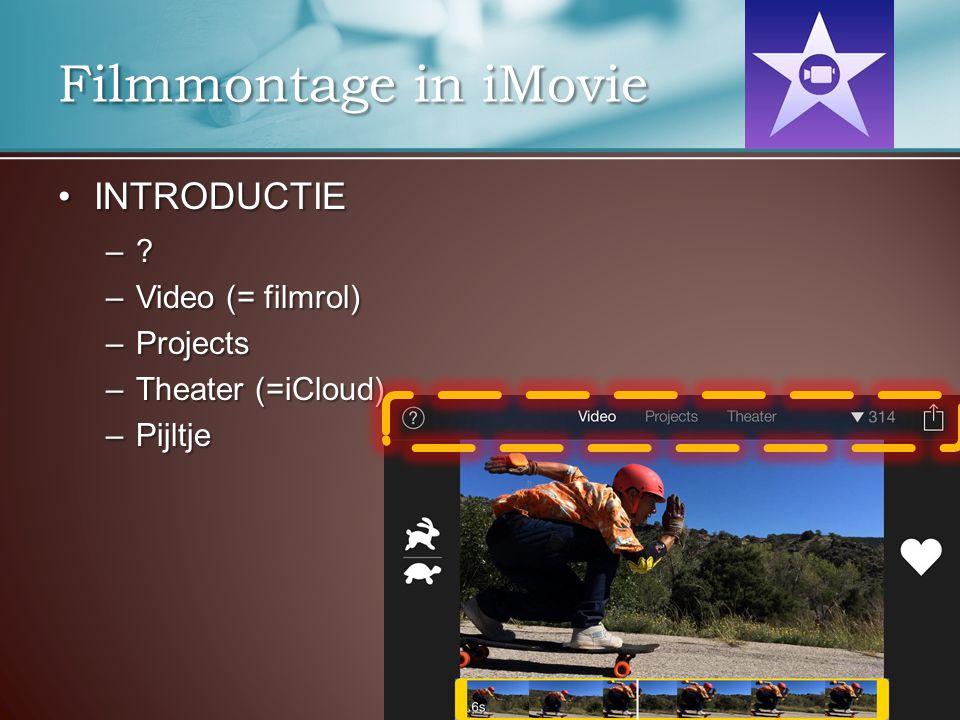 INTRODUCTIEINTRODUCTIE –? –Video (= filmrol) –Projects –Theater (=iCloud) –Pijltje Filmmontage in iMovie