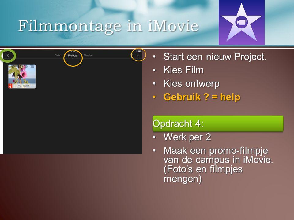 Start een nieuw Project. Kies Film Kies ontwerp Gebruik ? = help Opdracht 4: Werk per 2 Maak een promo-filmpje van de campus in iMovie. (Foto's en fil