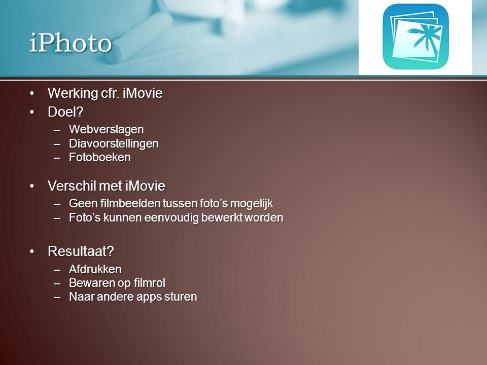Werking cfr. iMovieWerking cfr. iMovie Doel?Doel? –Webverslagen –Diavoorstellingen –Fotoboeken Verschil met iMovieVerschil met iMovie –Geen filmbeelde