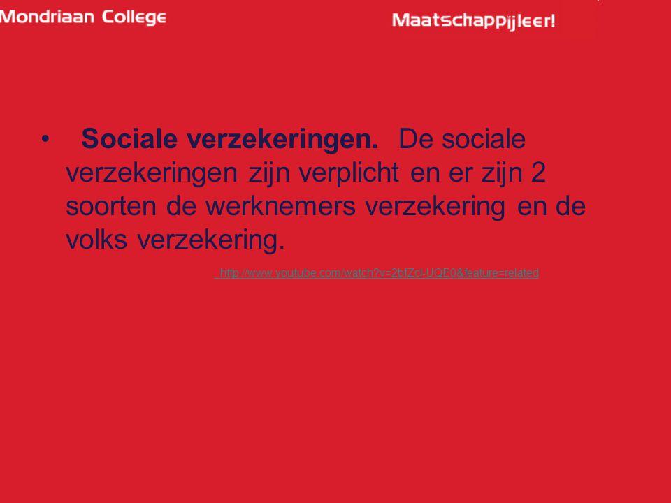 Sociale verzekeringen. De sociale verzekeringen zijn verplicht en er zijn 2 soorten de werknemers verzekering en de volks verzekering. http://www.yout