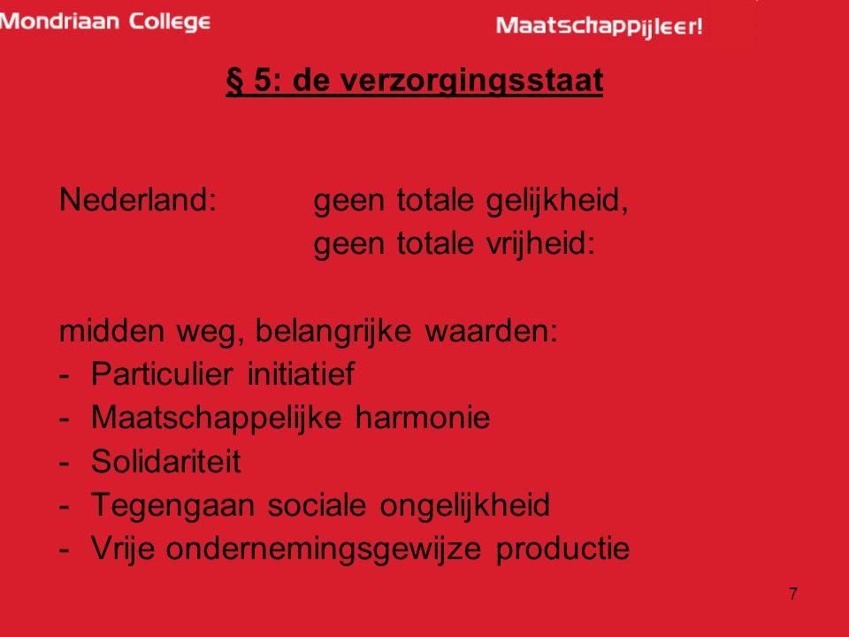 7 § 5: de verzorgingsstaat Nederland: geen totale gelijkheid, geen totale vrijheid: midden weg, belangrijke waarden: -Particulier initiatief -Maatscha