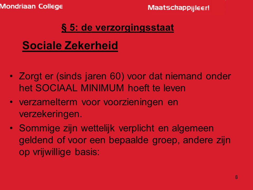 8 Sociale Zekerheid Zorgt er (sinds jaren 60) voor dat niemand onder het SOCIAAL MINIMUM hoeft te leven verzamelterm voor voorzieningen en verzekering