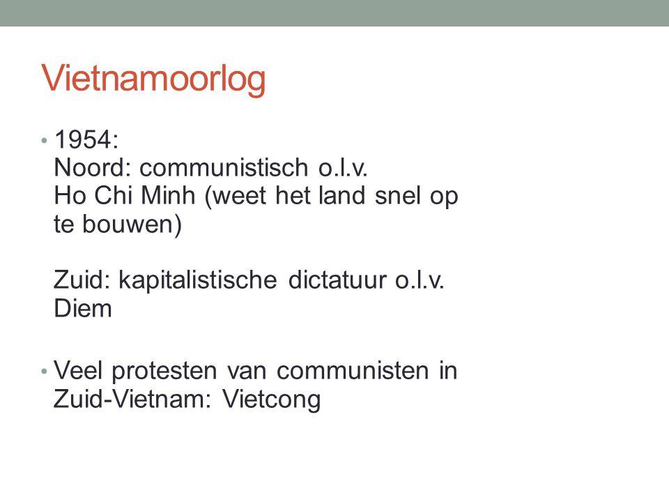 Vietnamoorlog 1954: Noord: communistisch o.l.v. Ho Chi Minh (weet het land snel op te bouwen) Zuid: kapitalistische dictatuur o.l.v. Diem Veel protest