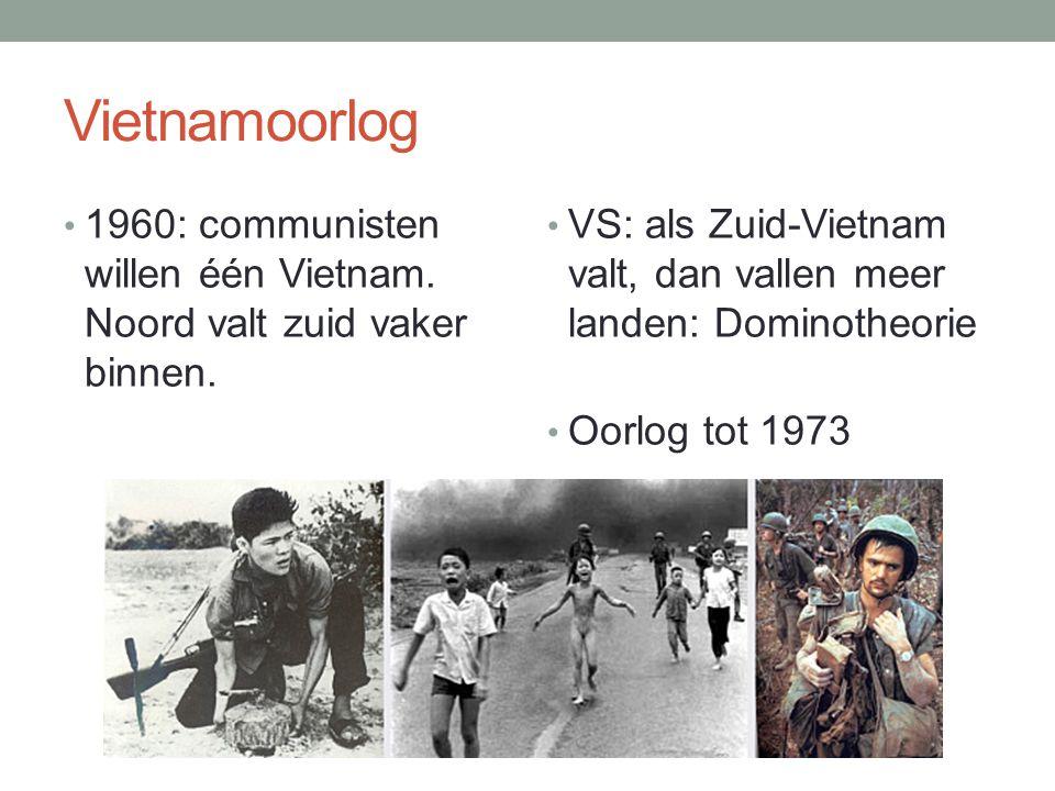 Vietnamoorlog 1960: communisten willen één Vietnam. Noord valt zuid vaker binnen. VS: als Zuid-Vietnam valt, dan vallen meer landen: Dominotheorie Oor