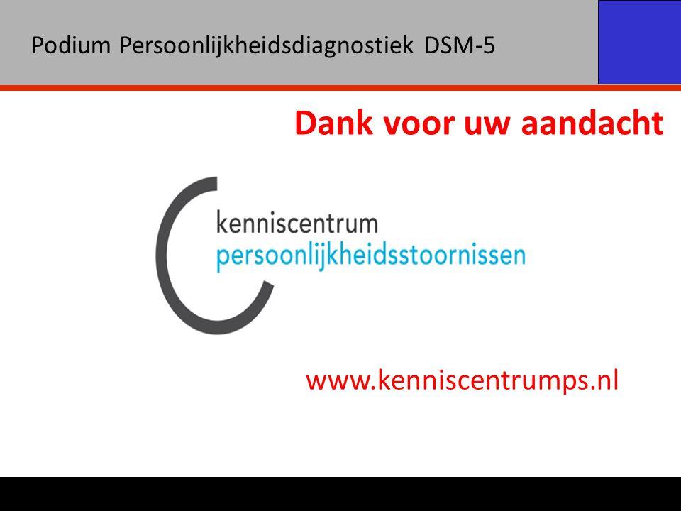 Podium Persoonlijkheidsdiagnostiek DSM-5 www.kenniscentrumps.nl Dank voor uw aandacht