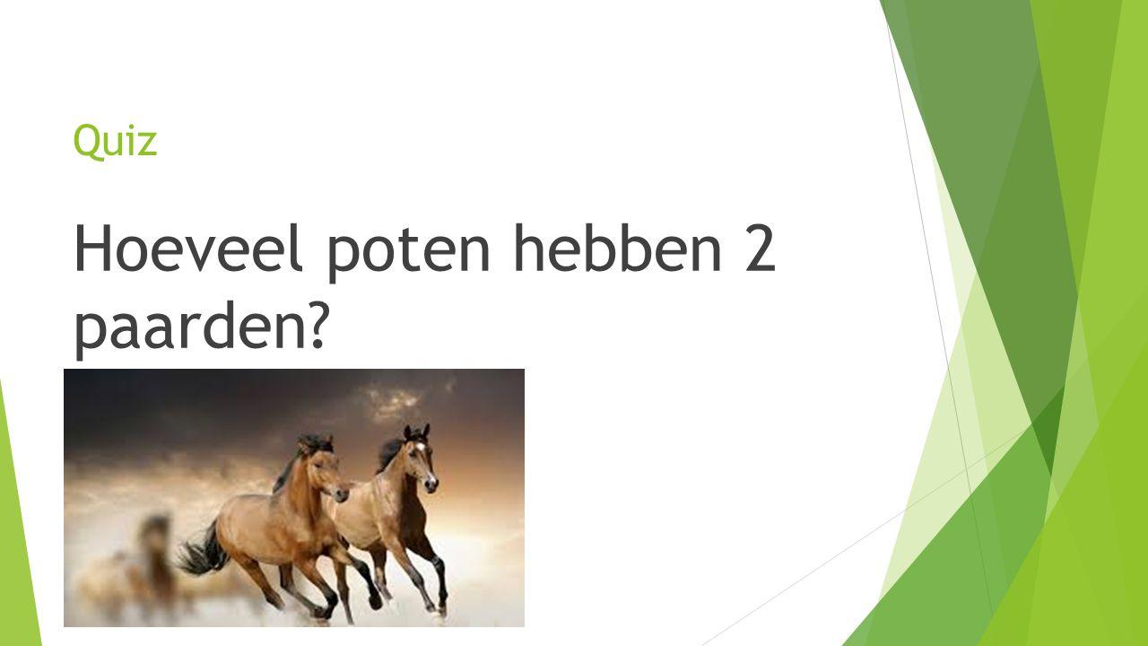 Quiz Hoeveel poten hebben 2 paarden?
