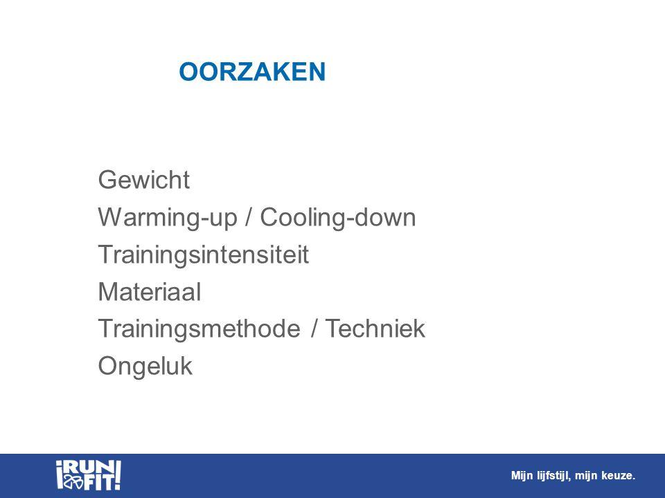 OORZAKEN  Gewicht  Warming-up / Cooling-down  Trainingsintensiteit  Materiaal  Trainingsmethode / Techniek  Ongeluk Mijn lijfstijl, mijn keuze.