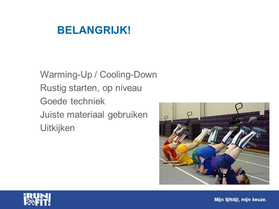 BELANGRIJK!  Warming-Up / Cooling-Down  Rustig starten, op niveau  Goede techniek  Juiste materiaal gebruiken  Uitkijken Mijn lijfstijl, mijn keu