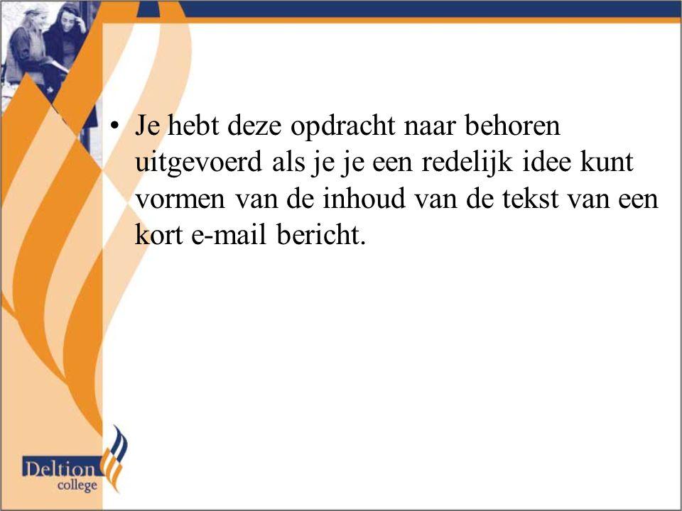 Je hebt deze opdracht naar behoren uitgevoerd als je je een redelijk idee kunt vormen van de inhoud van de tekst van een kort e-mail bericht.