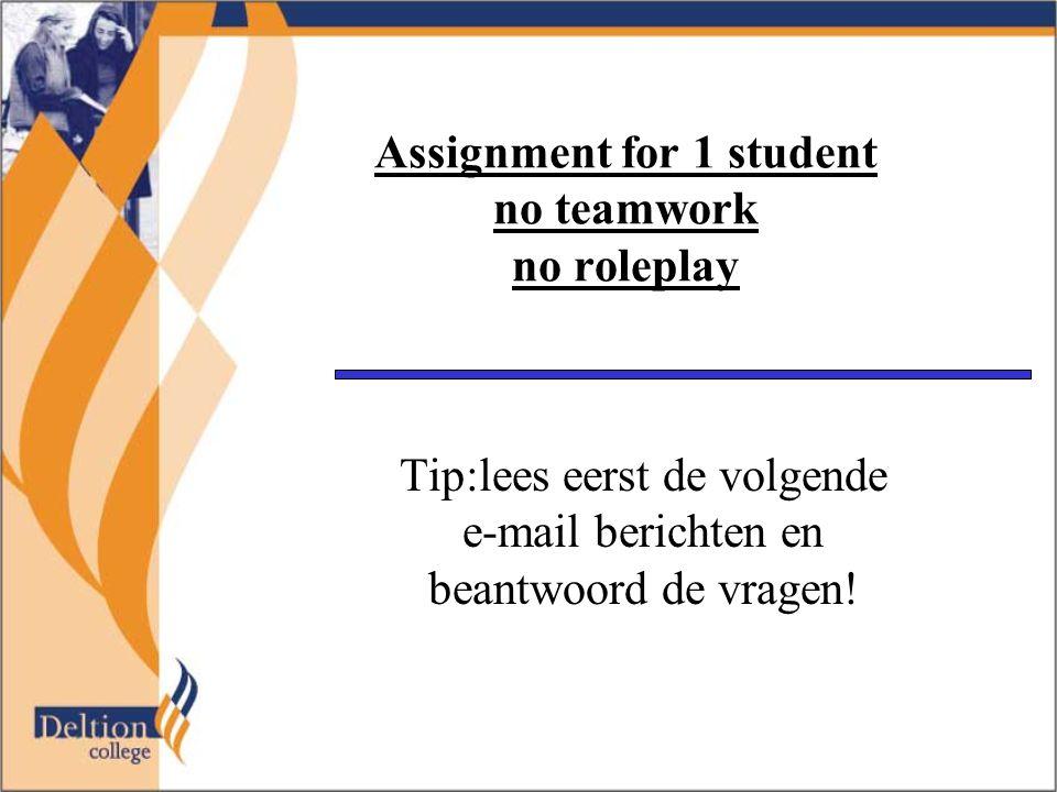 Assignment for 1 student no teamwork no roleplay Tip:lees eerst de volgende e-mail berichten en beantwoord de vragen!